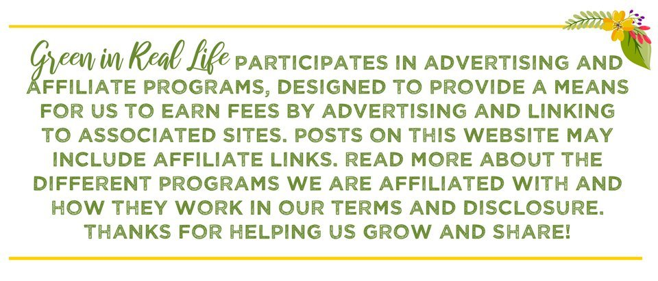 Green in Real Life participates in advertising and affiliate programs, designed to provide a means for us to earn fees by advertising and linking to associated sites. Posts on this website may include affiliate links. Read more about the different programs we are affiliated with and how they work in our terms and disclosure.